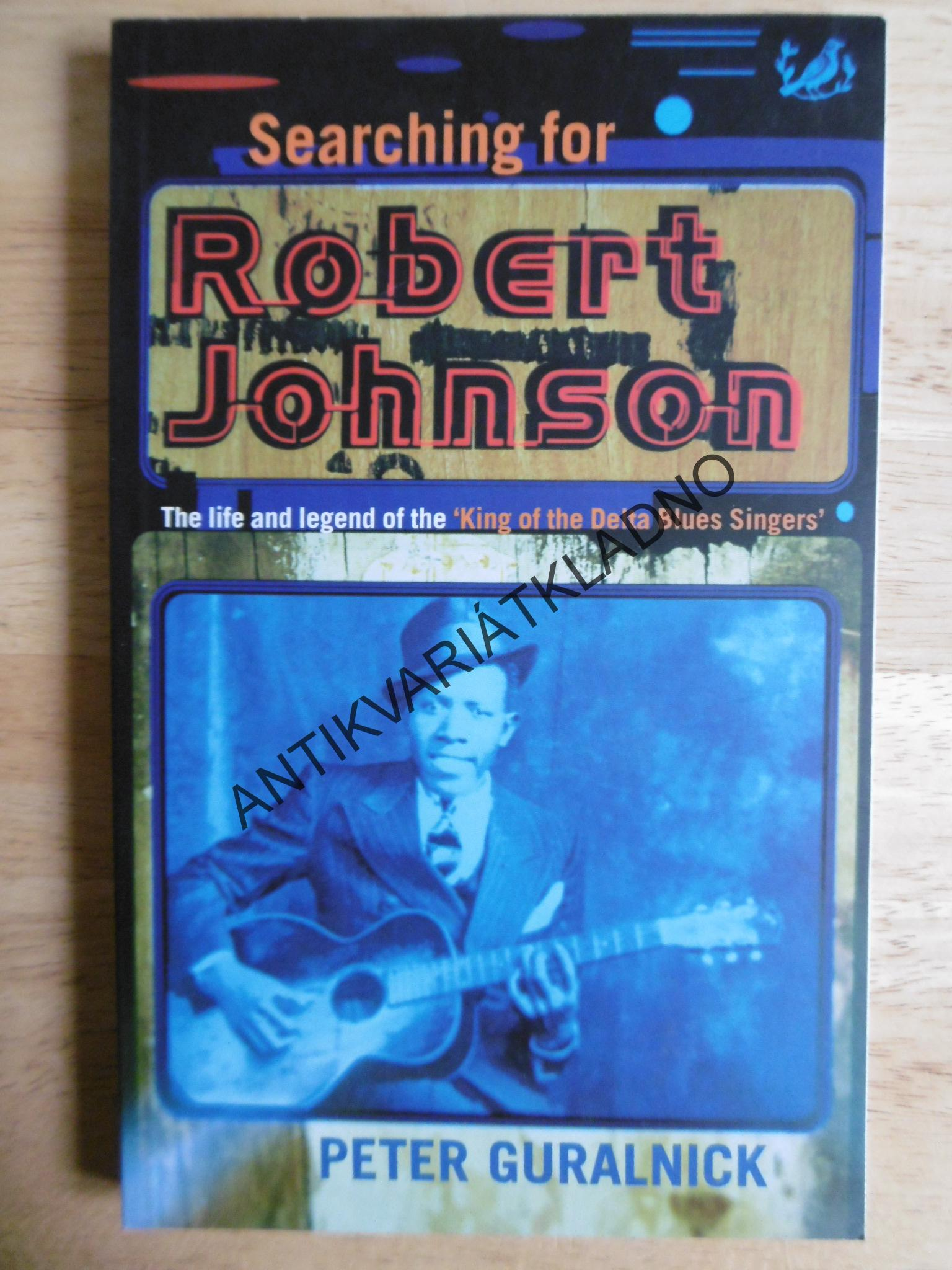 SEARCHING FOR ROBERT JOHNSON,PETER GURALNICK , ANGLICKY
