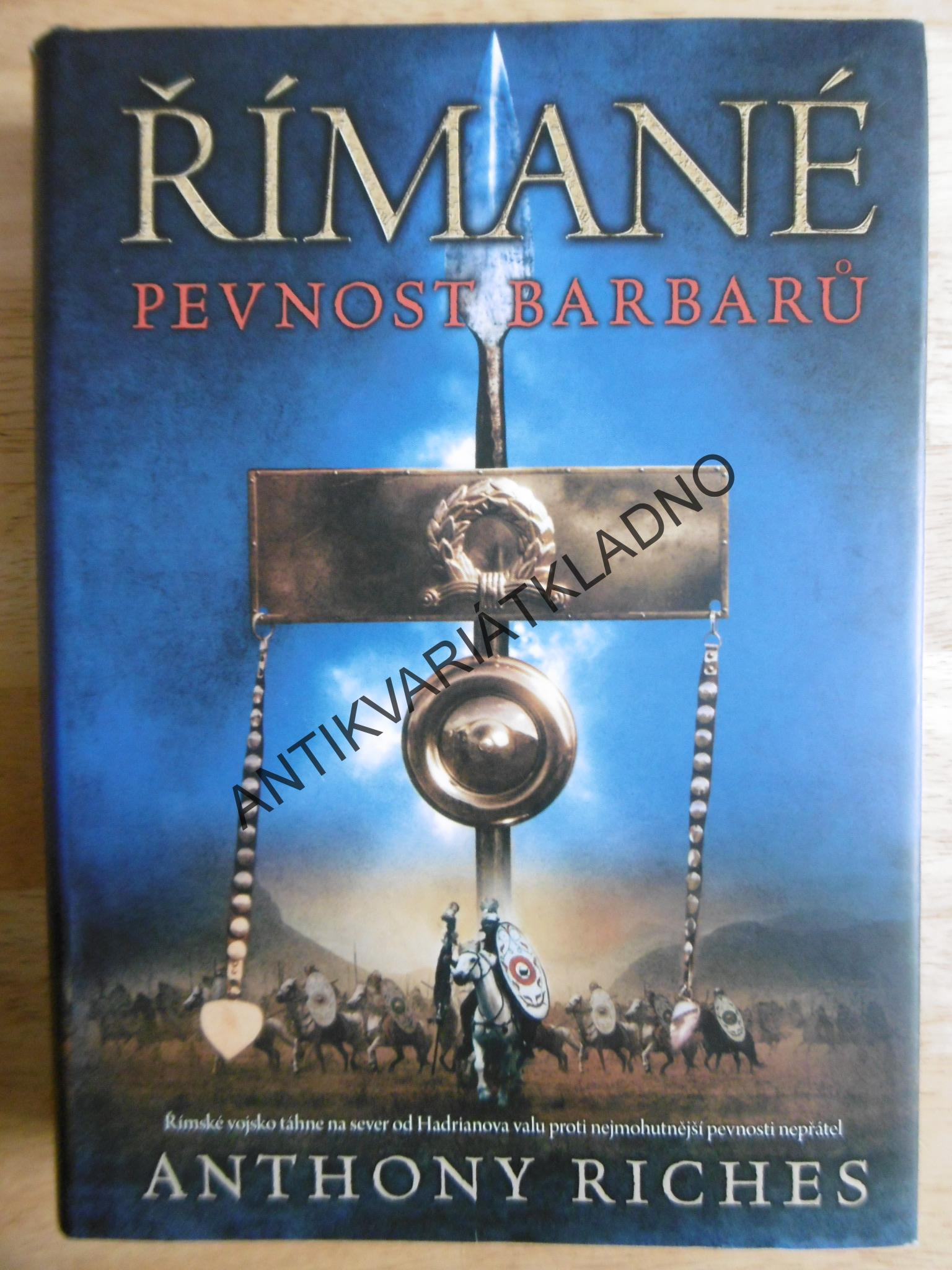 ŘÍMANÉ, PEVNOST BARBARŮ, ANTHONY RICHES, **an